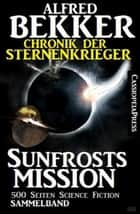 Chronik der Sternenkrieger - Sunfrosts Mission - Sunfrost Sammelband, #10 ebook by Alfred Bekker