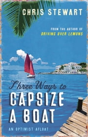 Three Ways to Capsize a Boat - An optimist afloat ebook by Chris Stewart