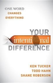 Your Intentional Difference - One Word Changes Everything ebook by Ken Tucker