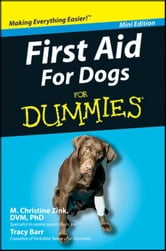 First Aid For Dogs For Dummies®, Mini Edition ebook by M. Christine Zink, DVM, PhD, DACVP,Tracy Barr