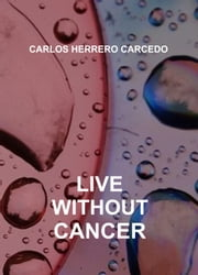 LIVE WTHOUT CANCER ebook by CARLOS HERRERO CARCEDO