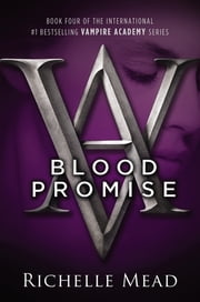 Blood Promise - A Vampire Academy Novel ebook by Richelle Mead