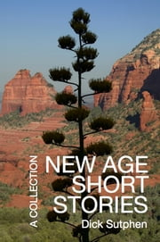 New Age Short Stories - A Collection ebook by Dick Sutphen
