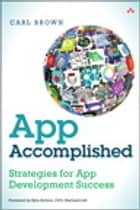 App Accomplished - Strategies for App Development Success ebook by Carl Brown