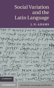Social Variation and the Latin Language ebook by J. N. Adams