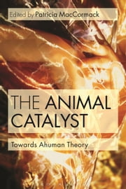The Animal Catalyst - Towards Ahuman Theory ebook by Dr Patricia MacCormack