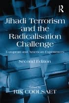 Jihadi Terrorism and the Radicalisation Challenge - European and American Experiences ebook by Rik Coolsaet