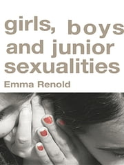 Girls, Boys and Junior Sexualities - Exploring Childrens' Gender and Sexual Relations in the Primary School ebook by Emma Renold