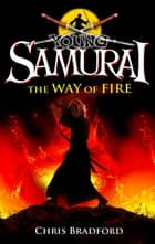 Young Samurai: The Way of Fire (short story) ebook by Chris Bradford