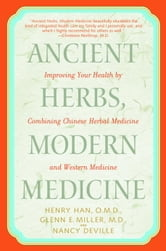 Ancient Herbs, Modern Medicine - Improving Your Health by Combining Chinese Herbal Medicine and Western Medicine ebook by Henry Han, O.M.D.,Glenn Miller, M.D.