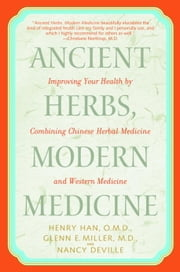 Ancient Herbs, Modern Medicine - Improving Your Health by Combining Chinese Herbal Medicine and Western Medicine ebook by Kobo.Web.Store.Products.Fields.ContributorFieldViewModel