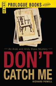 Don't Catch Me: An Arab and Andy Blake Mystery ebook by Richard Powell