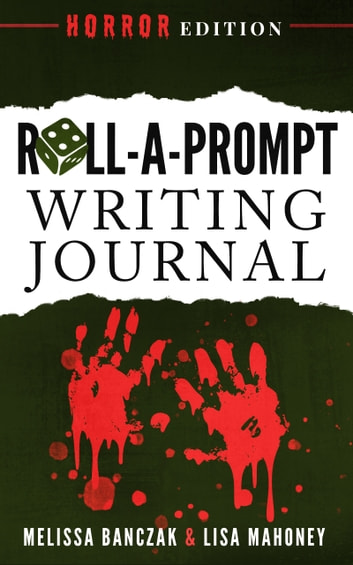Roll-A-Prompt Writing Journal - Horror Edition ebook by Melissa Banczak,Lisa Mahoney