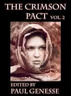The Crimson Pact - Volume Two ebook by Paul Genesse, Chante McCoy, Larry Correia,...