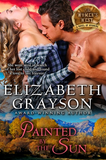 Painted by the Sun (The Women's West Series, Book 4) ebook by Elizabeth Grayson