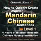 Automatic Fluency® How to Quickly Create Original Mandarin Chinese Sentences – Level 1 - 5 Hours of Intense Mandarin Chinese Fluency Instruction audiobook by Mark Frobose