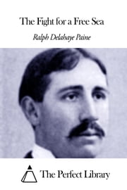 The Fight for a Free Sea ebook by Ralph Delahaye Paine