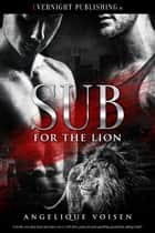 Sub for the Lion ebook by Angelique Voisen