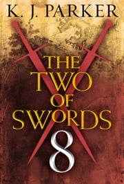 The Two of Swords: Part Eight ebook by K. J. Parker