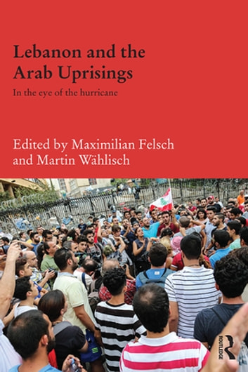 Lebanon and the Arab Uprisings - In the Eye of the Hurricane ebook by