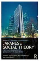 Routledge Companion to Contemporary Japanese Social Theory - From Individualization to Globalization in Japan Today ebook by Anthony Elliott, Masataka Katagiri, Atsushi Sawai