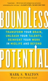 Boundless Potential: Transform Your Brain, Unleash Your Talents, and Reinvent Your Work in Midlife and Beyond ebook by Mark Walton