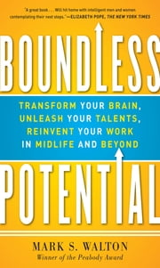 Boundless Potential: Transform Your Brain, Unleash Your Talents, and Reinvent Your Work in Midlife and Beyond ebook by Mark S. Walton