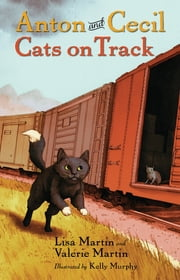 Anton and Cecil, Book 2 - Cats on Track ebook by Lisa Martin,Valerie Martin,Kelly Murphy