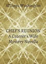 Chef's Reunion - The Caterer's Wife, #2 ebook by AlTonya Washington
