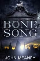 Bone Song ebook by John Meaney