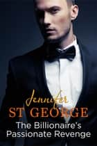 Billionaire's Passionate Revenge 電子書 by Jennifer St George