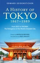 Tokyo from Edo to Showa 1867-1989 - The Emergence of the World's Greatest City ebook by Edward Seidensticker, Donald Richie, Paul Waley