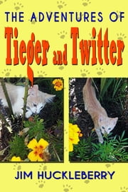 The Adventures of Tieger and Twitter ebook by Jim Huckleberry