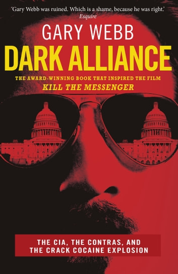 Dark Alliance - The CIA, the Contras and the Crack Cocaine Explosion ebook by Gary Webb