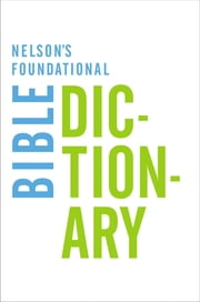 Nelson's Foundational Bible Dictionary with the New King James Version Bible ebook by Katherine Harris