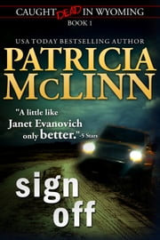 Sign Off (Caught Dead in Wyoming, Book 1) ebook by Patricia McLinn