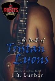 The Truth of Tristan Lyons - Legendary Rock Stars, #4 ebook by L.B. Dunbar