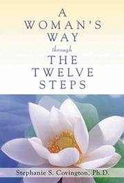 A Woman's Way through the Twelve Steps ebook by Stephanie S. Covington, Ph.D.
