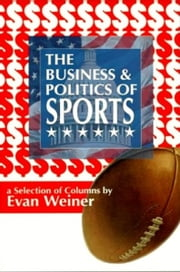 The Business and Politics of Sports ebook by Evan Weiner