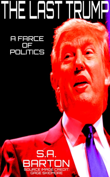 The Last Trump (A Farce Of Politics) ebook by S. A. Barton