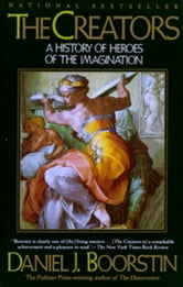 The Creators - A History of Heroes of the Imagination ebook by Daniel J. Boorstin
