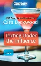 Texting Under The Influence ebook by Cara Lpckwood