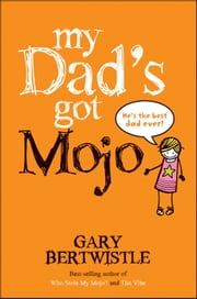 My Dad's Got Mojo ebook by Gary Bertwistle