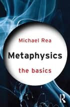 Metaphysics: The Basics ebook by Michael Rea