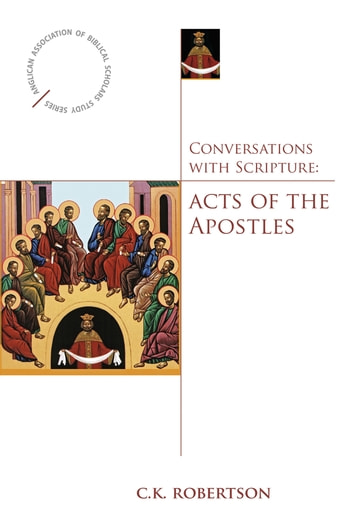 Conversations with Scripture: Acts of the Apostles ebook by C. K. Robertson