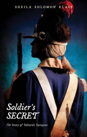 Soldier's Secret - The Story of Deborah Sampson ebook by Sheila Solomon Klass