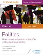 Edexcel A-level Politics Student Guide 4: Government and Politics of the USA ebook by Sarra Jenkins, Andrew Colclough
