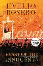 Feast of the Innocents ebook by Evelio Rosero