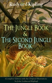 The Jungle Book & The Second Jungle Book (Complete Edition with the Original Illustrations by John Lockwood Kipling) - Classic of children's literature from one of the most popular writers in England, known for Kim, Just So Stories, Captain Courageous, Stalky & Co, Plain Tales from the Hills, Soldier's Three ebook by Rudyard Kipling,John Lockwood Kipling