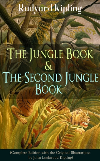 The Jungle Book & The Second Jungle Book (Complete Edition with the Original Illustrations by John Lockwood Kipling) - Classic of children's literature from one of the most popular writers in England, known for Kim, Just So Stories, Captain Courageous, Stalky & Co, Plain Tales from the Hills, Soldier's Three ebook by Rudyard Kipling
